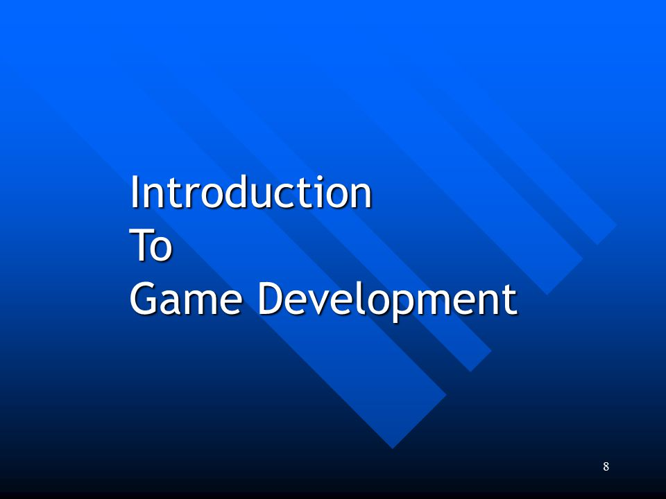 8 IntroductionTo Game Development