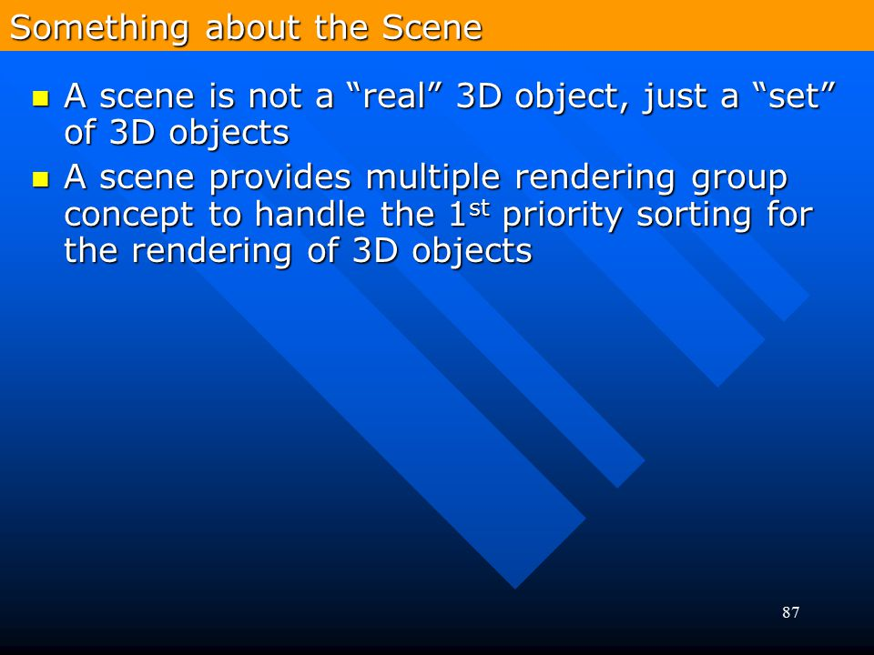 """87 Something about the Scene A scene is not a """"real"""" 3D object, just a """"set"""" of 3D objects A scene is not a """"real"""" 3D object, just a """"set"""" of 3D objec"""