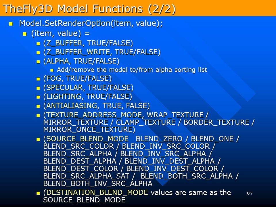 97 TheFly3D Model Functions (2/2) Model.SetRenderOption(item, value); Model.SetRenderOption(item, value); (item, value) = (item, value) = (Z_BUFFER, T