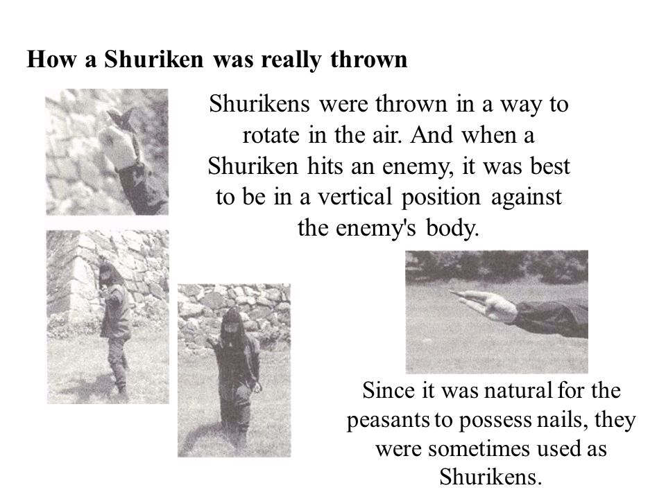 How a Shuriken was really thrown Shurikens were thrown in a way to rotate in the air.