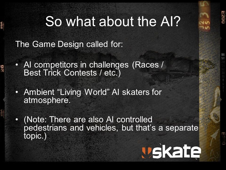 So where's the problem.Detailed Collision Environment Skaters are fully physics driven (i.e.
