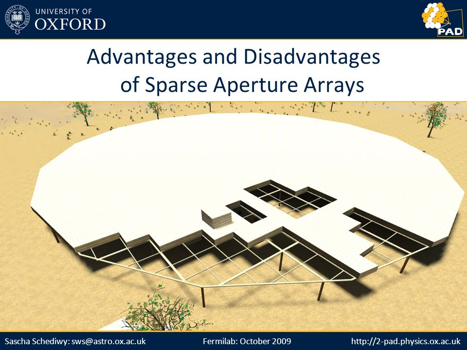 http://2-pad.physics.ox.ac.ukSascha Schediwy: sws@astro.ox.ac.uk Advantages and Disadvantages of Sparse Aperture Arrays Fermilab: October 2009