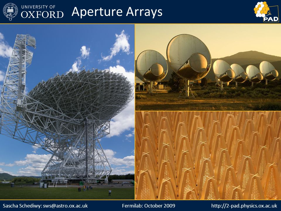 http://2-pad.physics.ox.ac.ukSascha Schediwy: sws@astro.ox.ac.uk http://2-pad.physics.ox.ac.uk Aperture Arrays Fermilab: October 2009