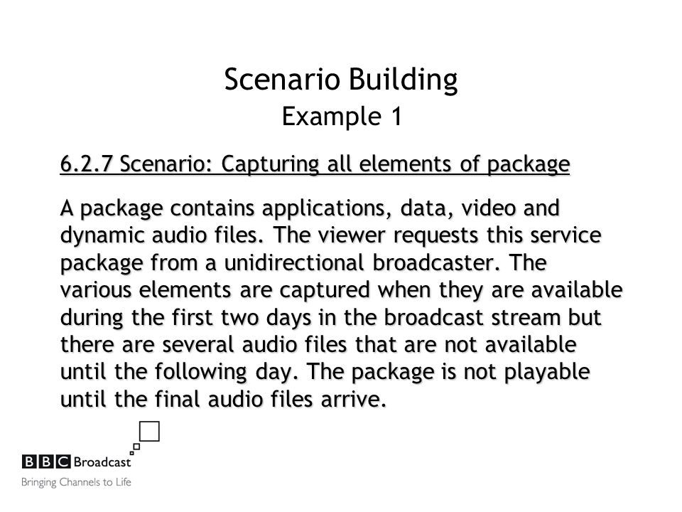 Scenario Building Example 1 6.2.7 Scenario: Capturing all elements of package A package contains applications, data, video and dynamic audio files.
