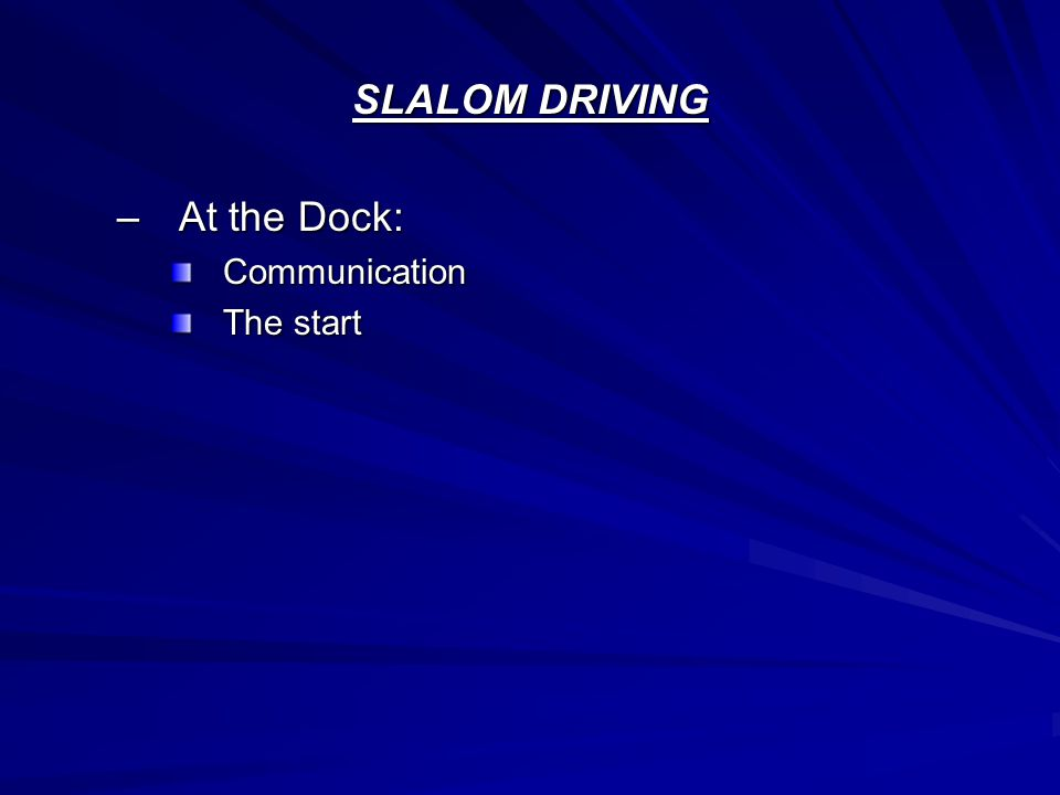 SLALOM DRIVING –At the Dock: Communication The start
