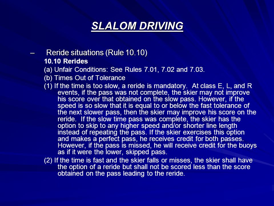 SLALOM DRIVING –Reride situations (Rule 10.10) 10.10 Rerides (a) Unfair Conditions: See Rules 7.01, 7.02 and 7.03.