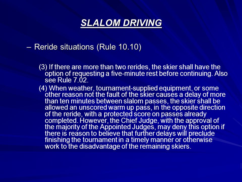SLALOM DRIVING –Reride situations (Rule 10.10) (3) If there are more than two rerides, the skier shall have the option of requesting a five-minute res