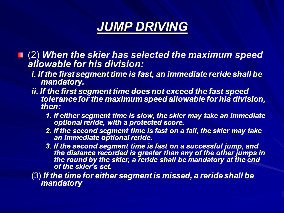 JUMP DRIVING (2) When the skier has selected the maximum speed allowable for his division: i.