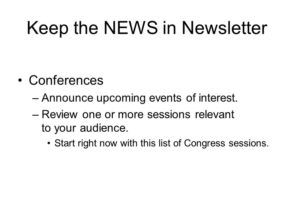 Keep the NEWS in Newsletter Conferences –Announce upcoming events of interest.