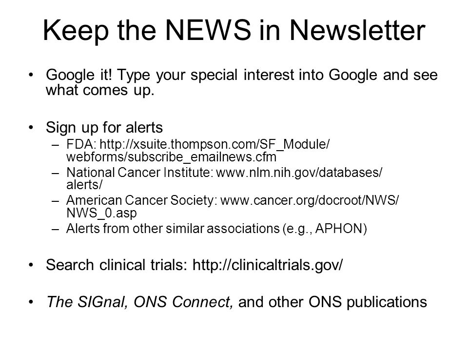 Keep the NEWS in Newsletter Google it.