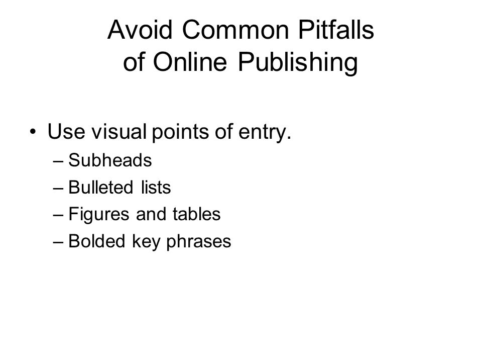 Avoid Common Pitfalls of Online Publishing Use visual points of entry.