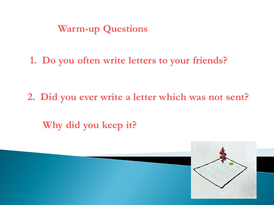 Warm-up Questions 1. Do you often write letters to your friends? 2. Did you ever write a letter which was not sent? Why did you keep it?