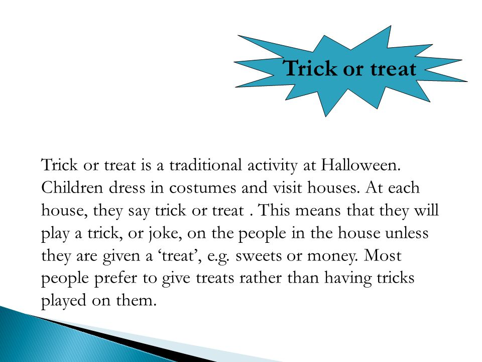  The American tradition of trick-or-treating probably dates back to the early All Souls Day parades in England.