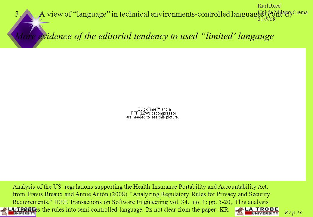 Karl Reed Uni de Milano,Crema 21/5/08 R2 p.16 3.A view of language in technical environments-controlled languages (cont'd) More evidence of the editorial tendency to used limited' langauge Analysis of the US regulations supporting the Health Insurance Portability and Accountability Act.