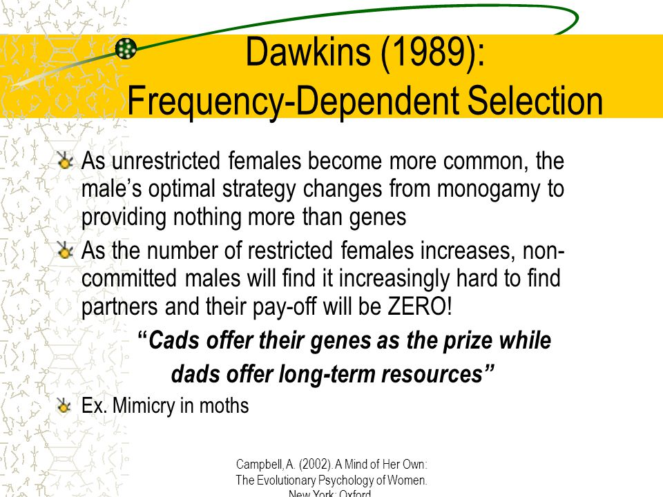 Campbell, A. (2002). A Mind of Her Own: The Evolutionary Psychology of Women. New York: Oxford. Dawkins (1989): Frequency-Dependent Selection As unres