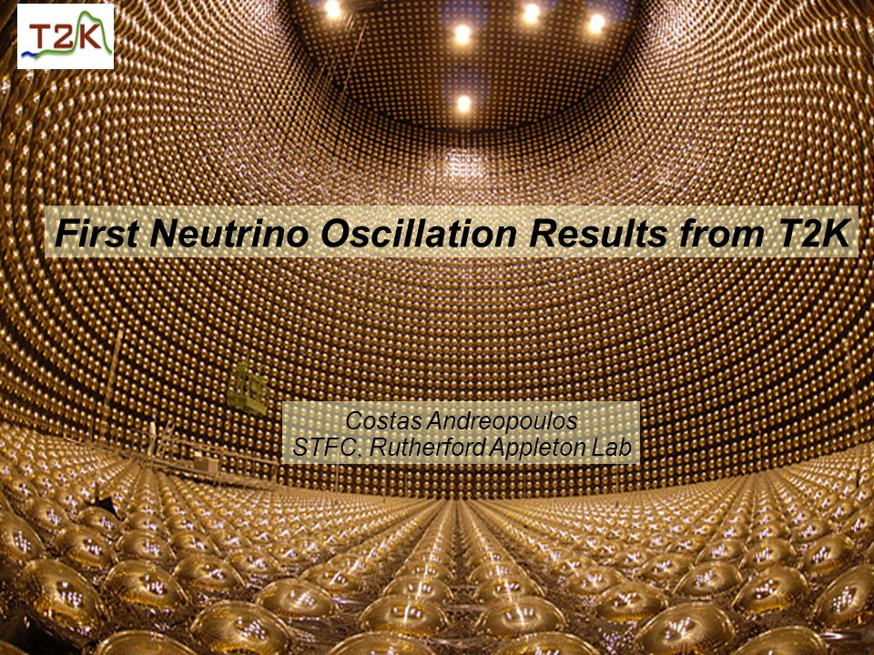 First Neutrino Oscillation Results from T2K Costas Andreopoulos STFC, Rutherford Appleton Lab