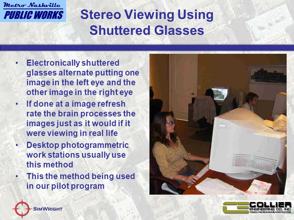 Stereo Viewing Using Shuttered Glasses Electronically shuttered glasses alternate putting one image in the left eye and the other image in the right e