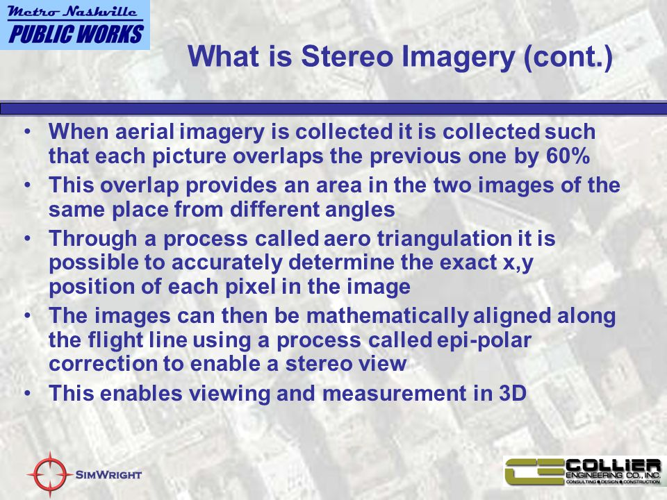What is Stereo Imagery (cont.) When aerial imagery is collected it is collected such that each picture overlaps the previous one by 60% This overlap p