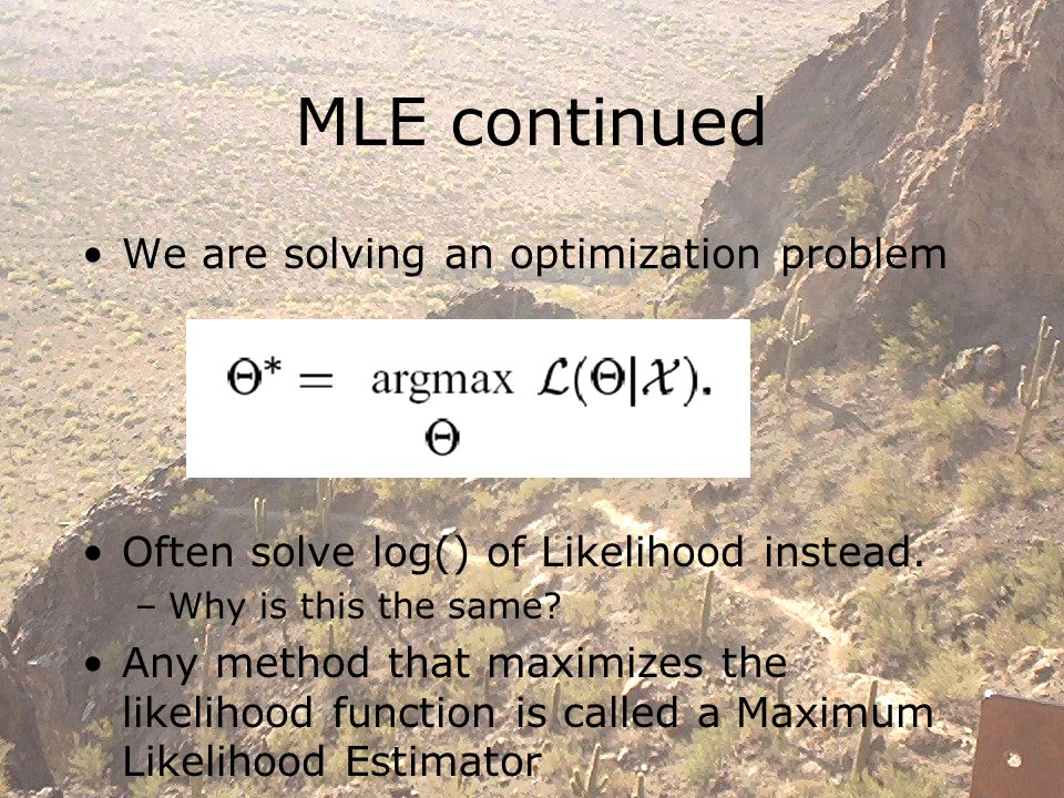 MLE continued We are solving an optimization problem Often solve log() of Likelihood instead.