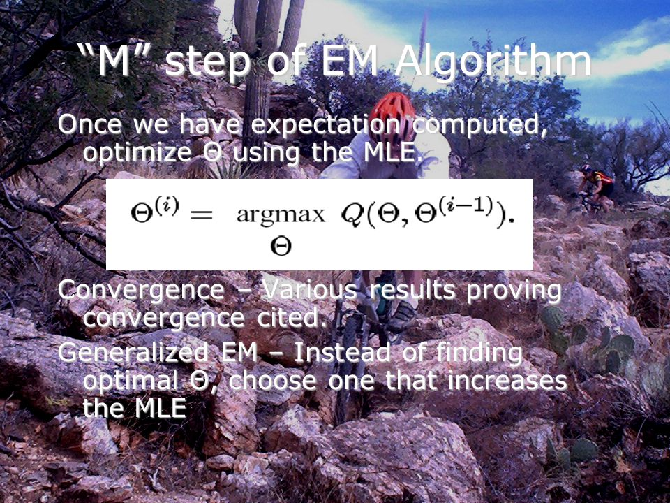 M step of EM Algorithm Once we have expectation computed, optimize Θ using the MLE.
