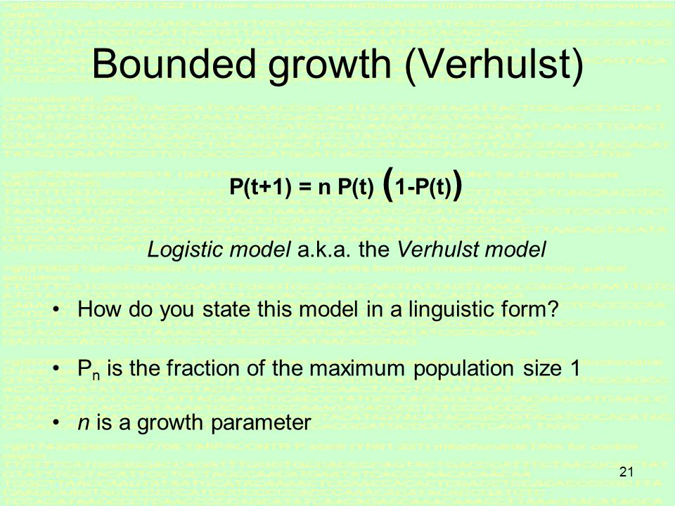 20 Bounded growth Apparently, growth is generally bounded An S-shaped curve is characteristic for bounded growth The logistic curve