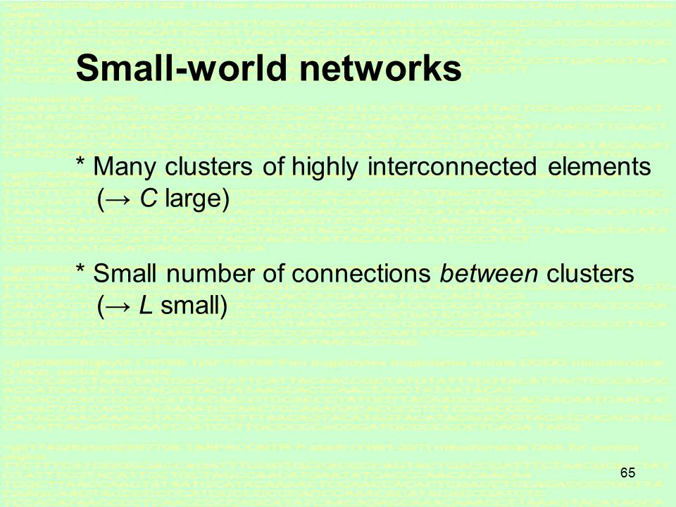 64 Small-World (SW) network A SW network is a property of the network rather than a specific topology – though the SW-property has implications for the network architecture.