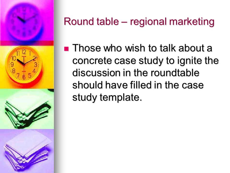 Round table – regional marketing Those who wish to talk about a concrete case study to ignite the discussion in the roundtable should have filled in t