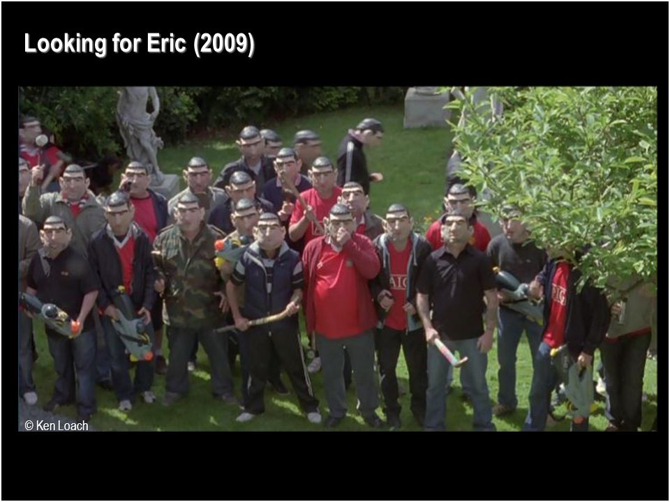 Looking for Eric (2009) Night-time economy Outsiders Invisible workforces Unseen professions Anonymity © Ken Loach