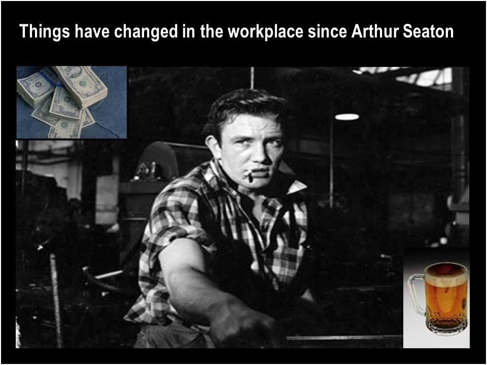 Things have changed in the workplace since Arthur Seaton