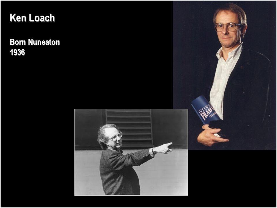 Ken Loach Born Nuneaton 1936