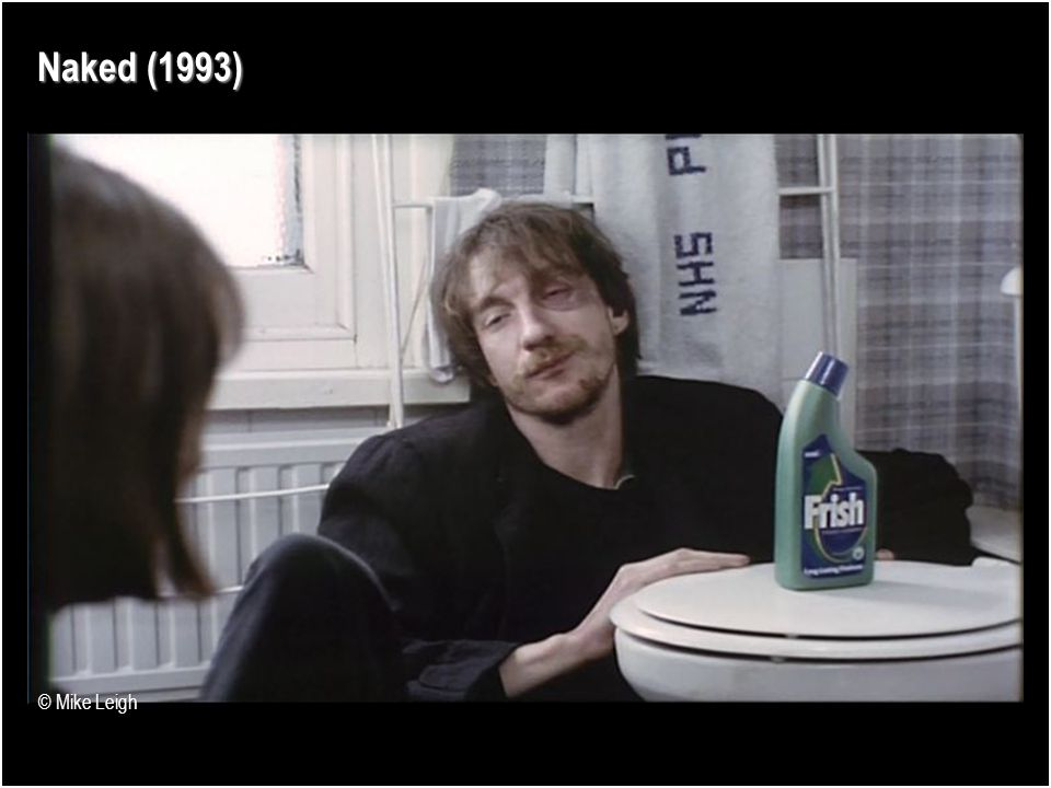 Naked (1993) Night-time economy Outsiders Invisible workforces Unseen professions Anonymity © Mike Leigh