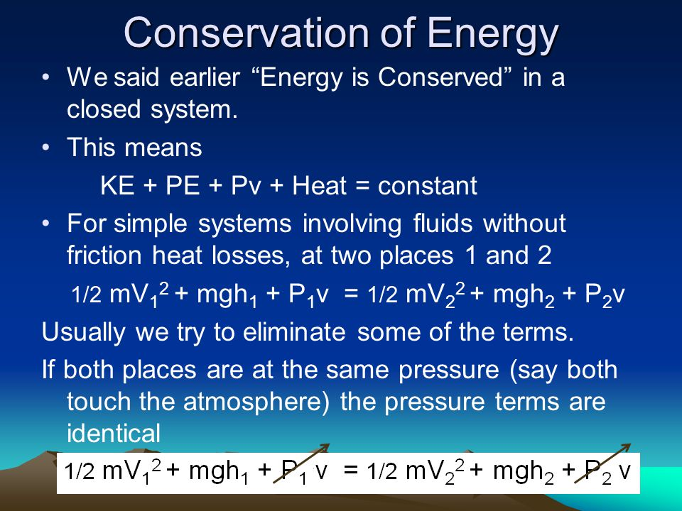 Conservation of Energy We said earlier Energy is Conserved in a closed system.