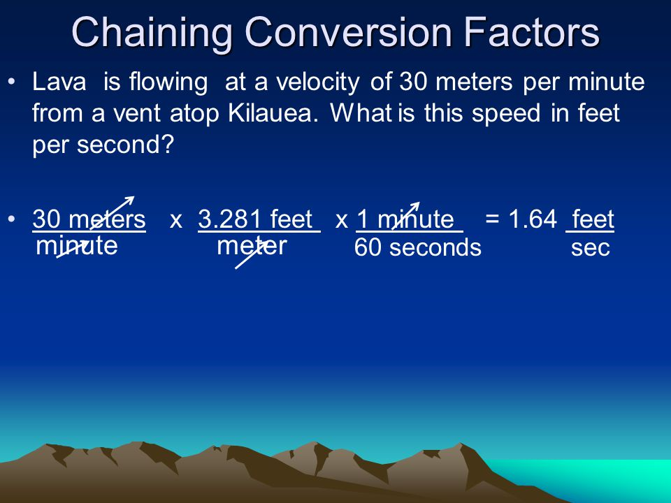 Chaining Conversion Factors Lava is flowing at a velocity of 30 meters per minute from a vent atop Kilauea.
