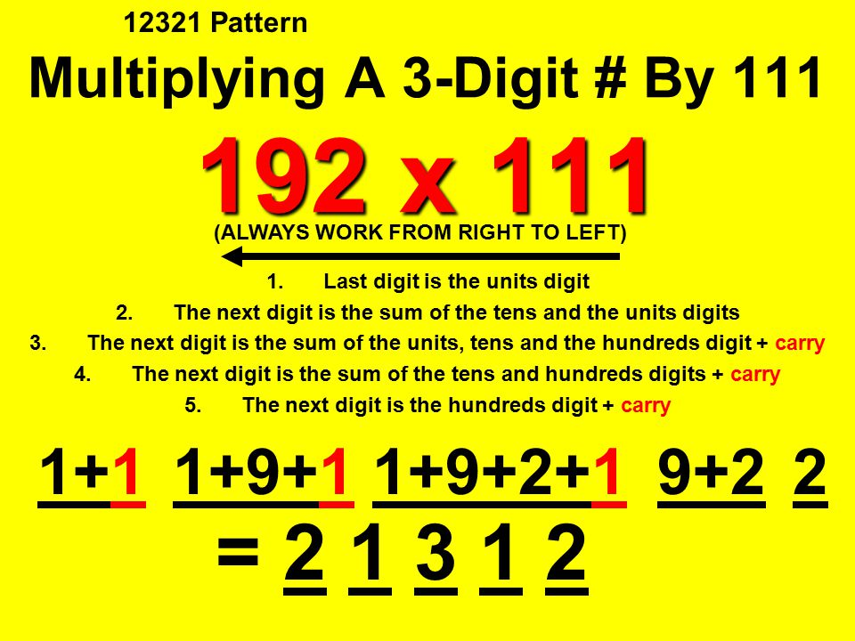 192 x 111 Multiplying A 3-Digit # By 111 192 x 111 1.Last digit is the units digit 2.The next digit is the sum of the tens and the units digits 3.The