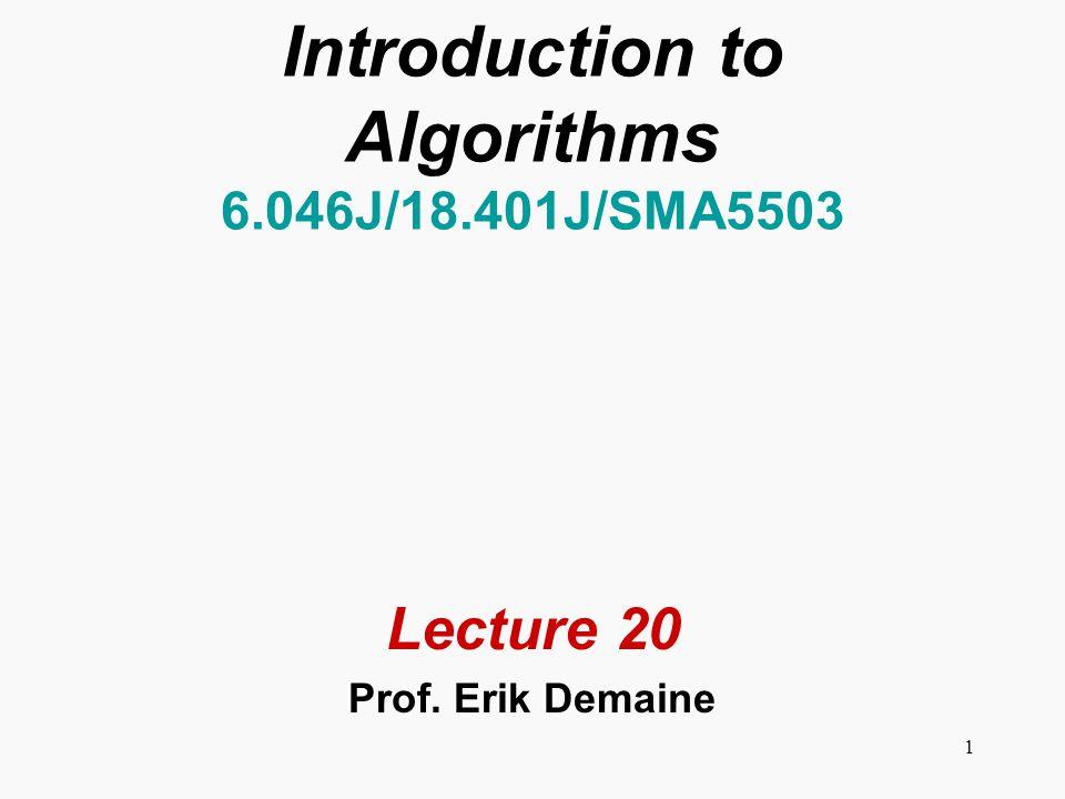 1 Introduction to Algorithms 6.046J/18.401J/SMA5503 Lecture 20 Prof. Erik Demaine