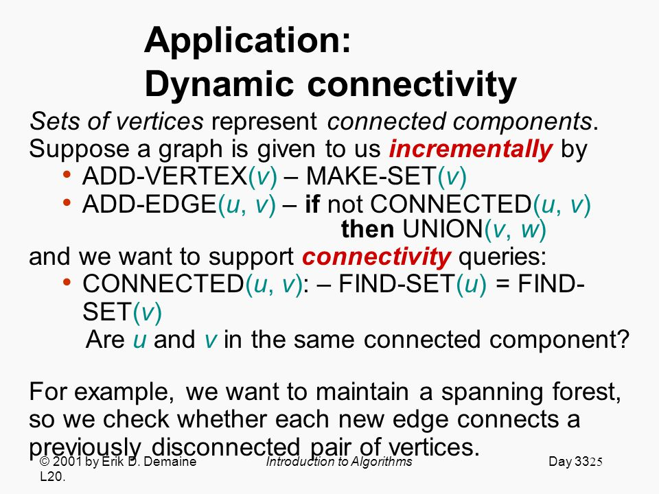 25 Application: Dynamic connectivity Sets of vertices represent connected components.