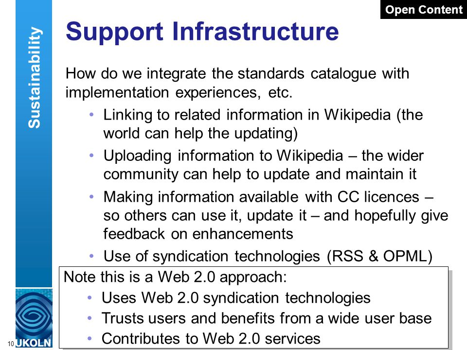A centre of expertise in digital information managementwww.ukoln.ac.uk 10 Support Infrastructure How do we integrate the standards catalogue with implementation experiences, etc.