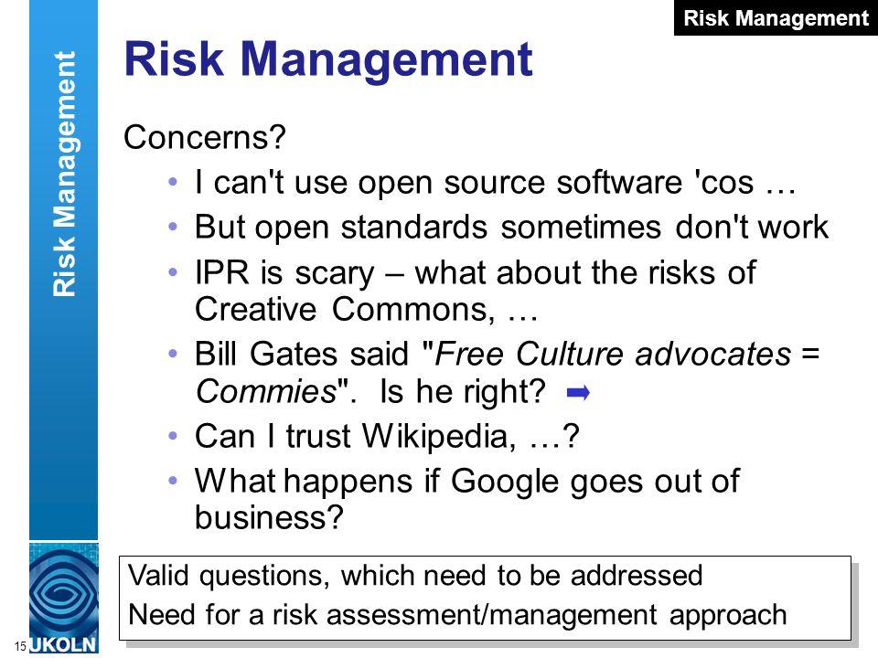 A centre of expertise in digital information managementwww.ukoln.ac.uk 15 Risk Management Concerns.