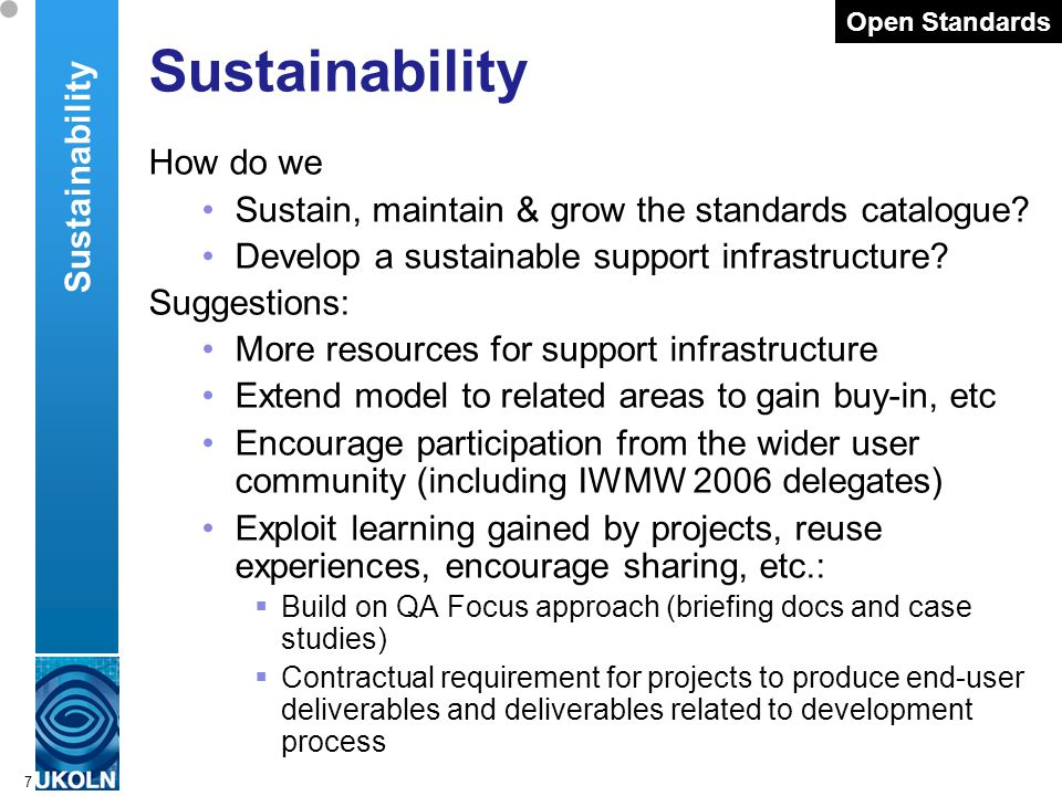 A centre of expertise in digital information managementwww.ukoln.ac.uk 7 Sustainability How do we Sustain, maintain & grow the standards catalogue.