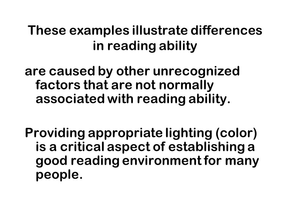 These examples illustrate differences in reading ability are caused by other unrecognized factors that are not normally associated with reading ability.