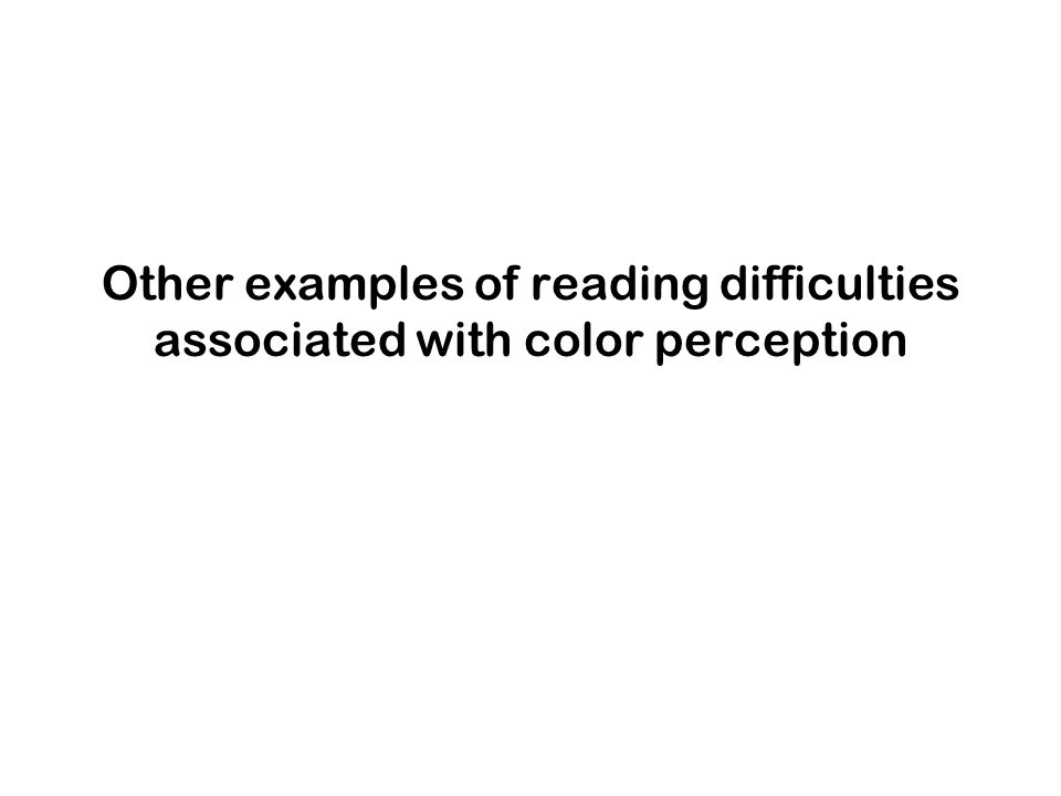 Other examples of reading difficulties associated with color perception