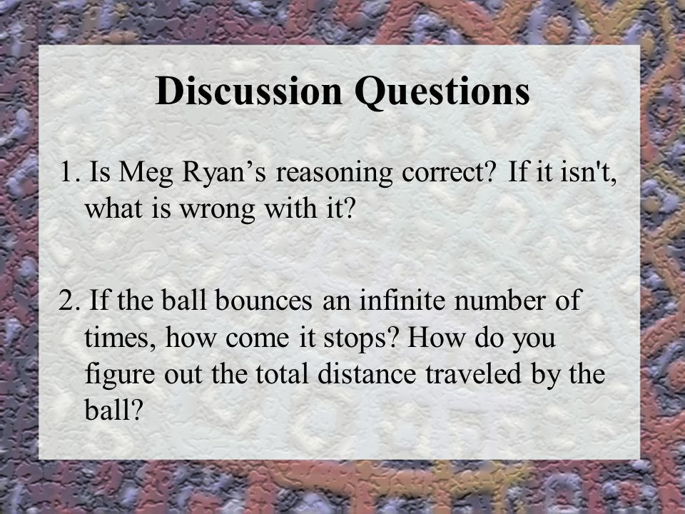 Discussion Questions 1.Is Meg Ryan's reasoning correct.