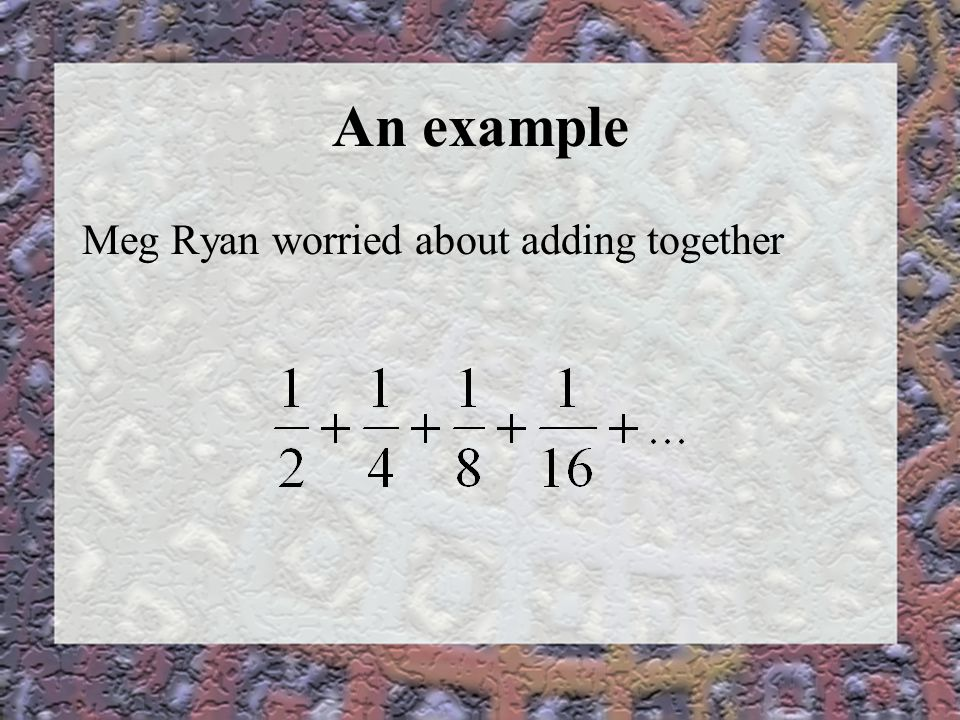 An example Meg Ryan worried about adding together