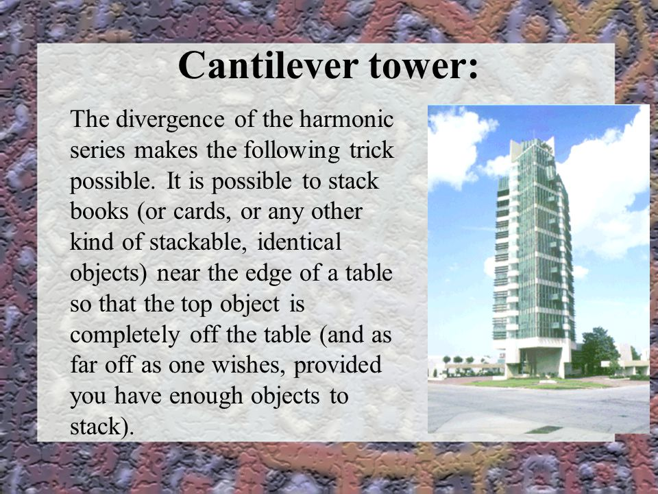 Cantilever tower: The divergence of the harmonic series makes the following trick possible.