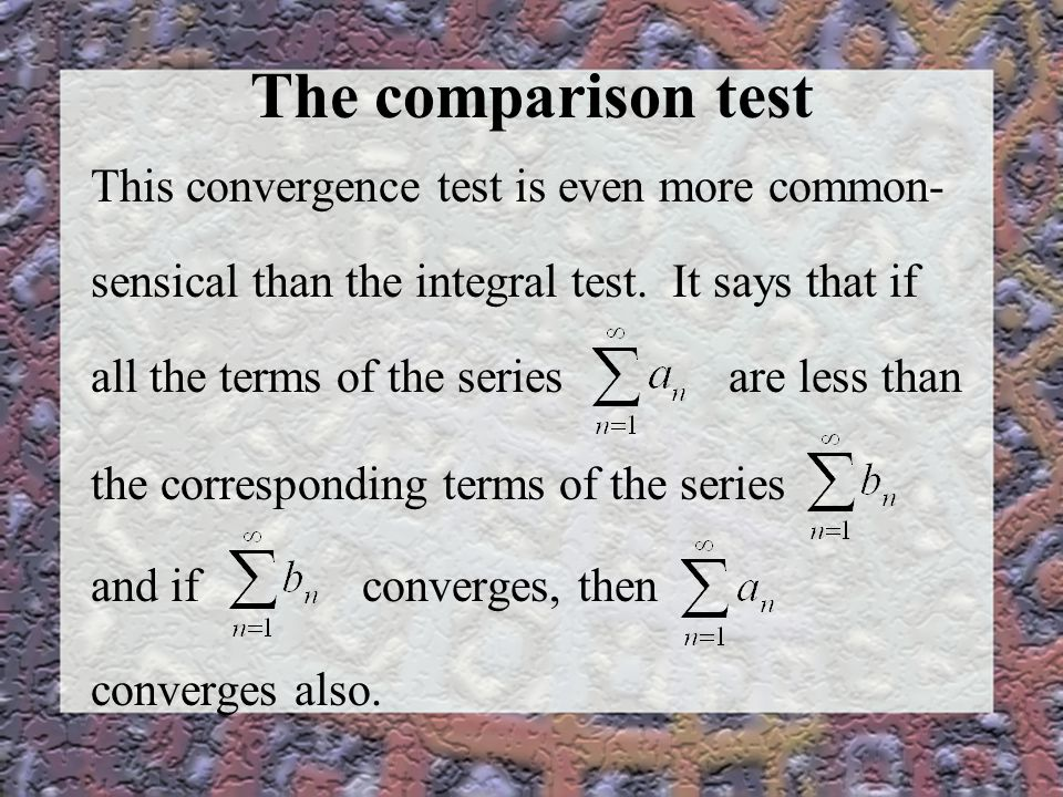 The comparison test This convergence test is even more common- sensical than the integral test.