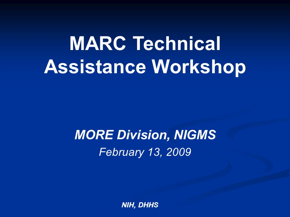 MARC Technical Assistance Workshop MORE Division, NIGMS February 13, 2009 NIH, DHHS