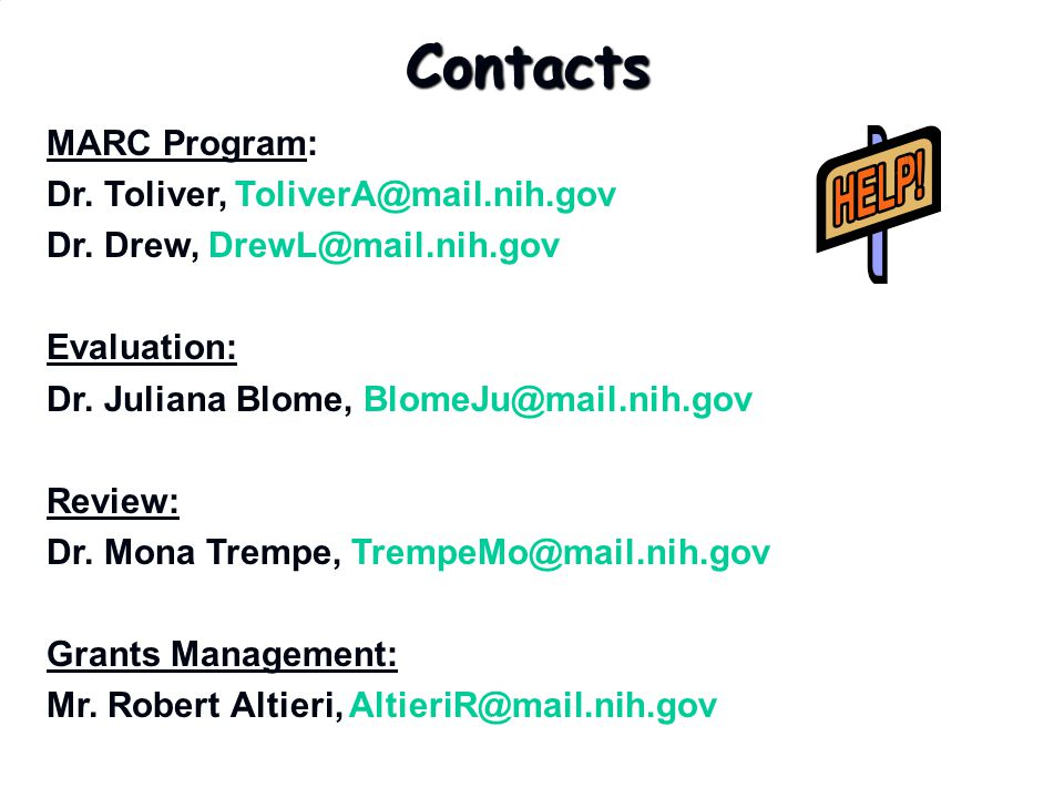 Contacts MARC Program: Dr. Toliver, ToliverA@mail.nih.gov Dr. Drew, DrewL@mail.nih.gov Evaluation: Dr. Juliana Blome, BlomeJu@mail.nih.gov Review: Dr.