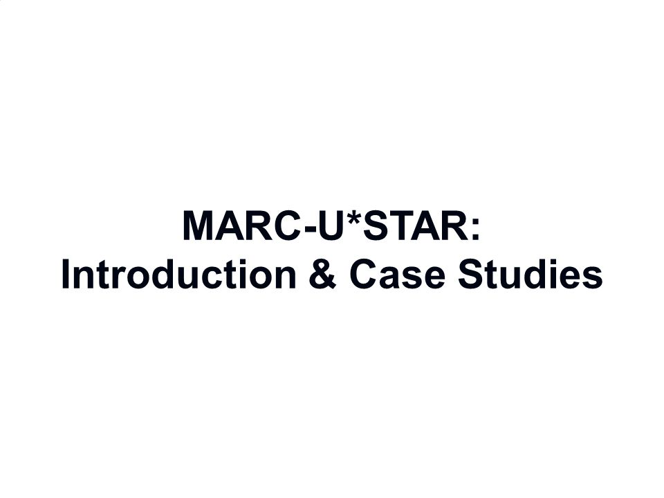 MARC-U*STAR: Introduction & Case Studies