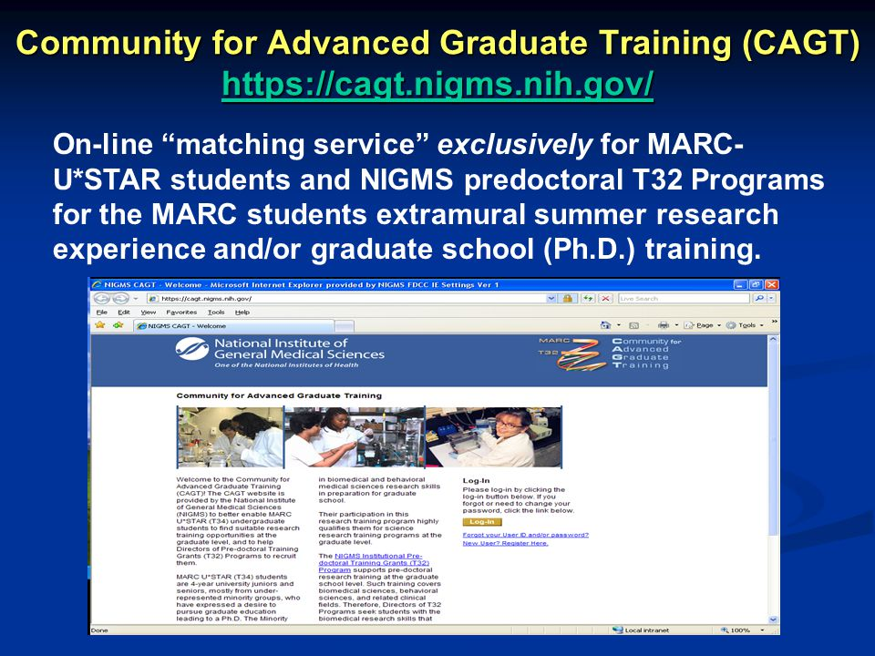 "Community for Advanced Graduate Training (CAGT) https://cagt.nigms.nih.gov/ On-line ""matching service"" exclusively for MARC- U*STAR students and NIGMS"