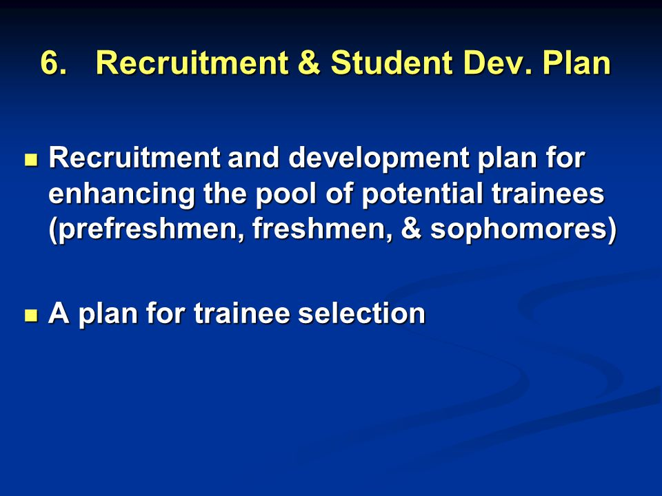 6. Recruitment & Student Dev. Plan Recruitment and development plan for enhancing the pool of potential trainees (prefreshmen, freshmen, & sophomores)